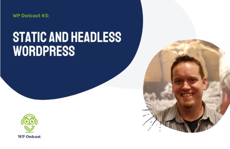 WP Owlcast: Static and Headless WordPress